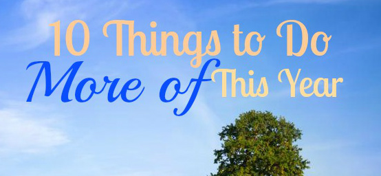 10 things to do more of this year
