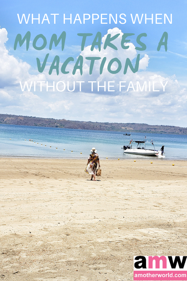 What Happens When Mom Takes a Vacation Without the Family | amotherworld.com