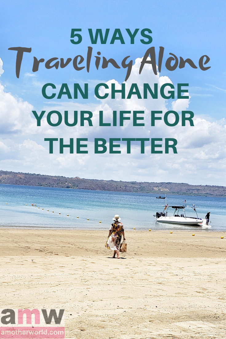 5 Ways Traveling Alone Can Change Your Life for the Better - amotherworld.com