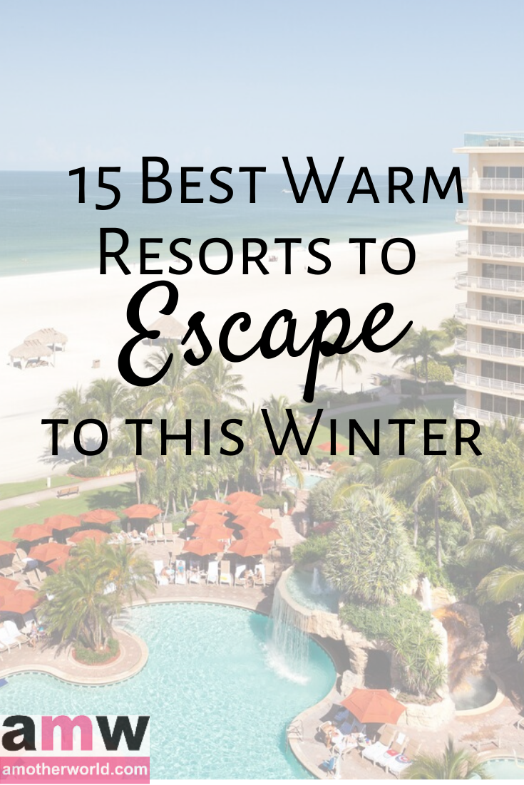 15 Best Warm Resorts to Escape to This Winter | amotherworld.com