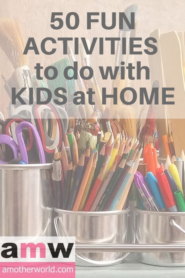 50 Fun Activities to do with Kids at Home | amotherworld