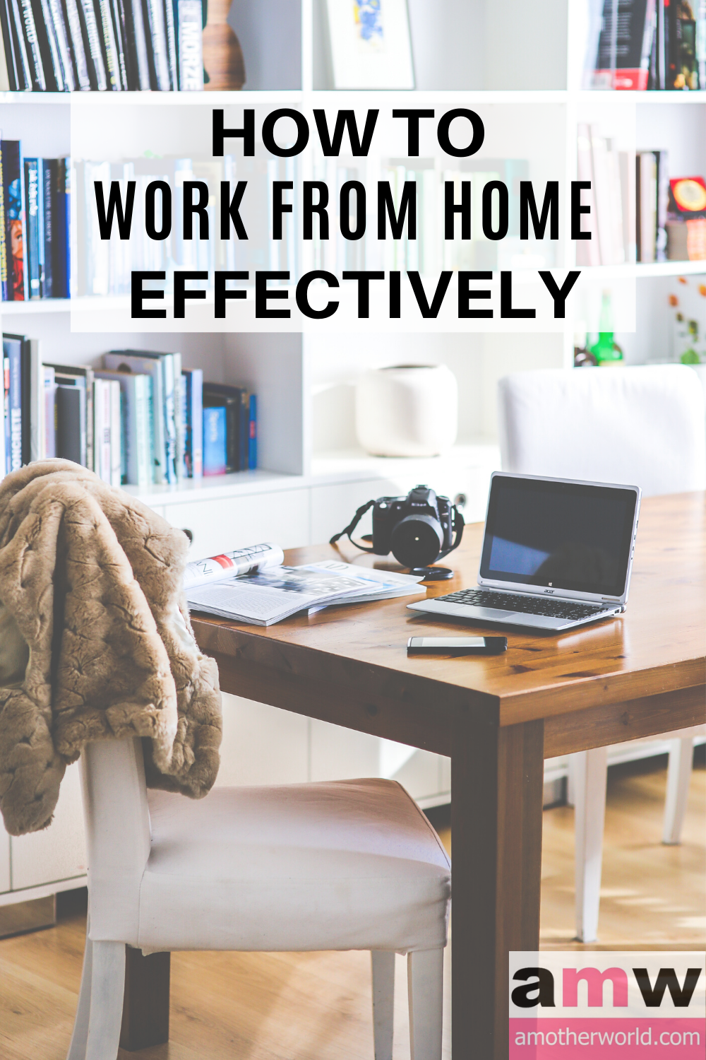 How to Work From Home Effectively | amotherworld.com