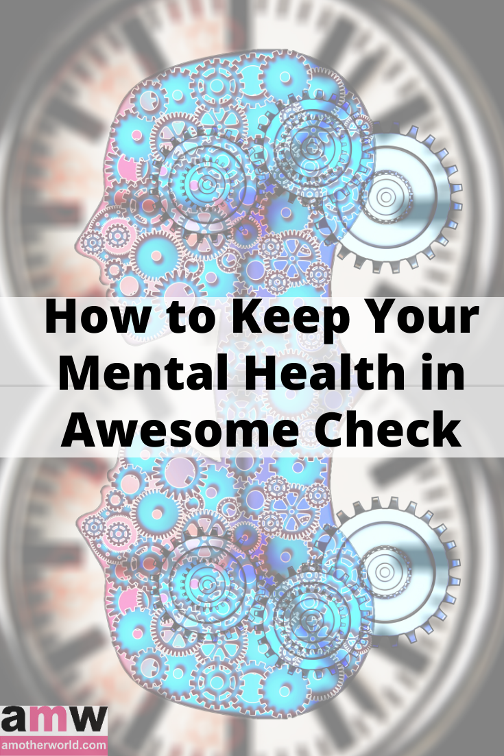 How to Keep Your Mental Health in Awesome Check | amotherworld.com